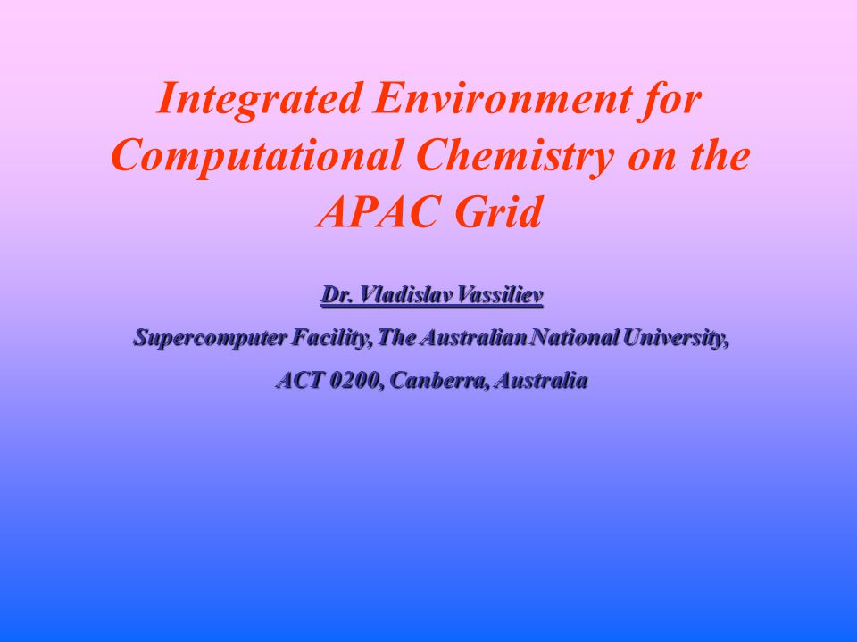 Integrated Environment for Computational Chemistry on the APAC Grid Dr.