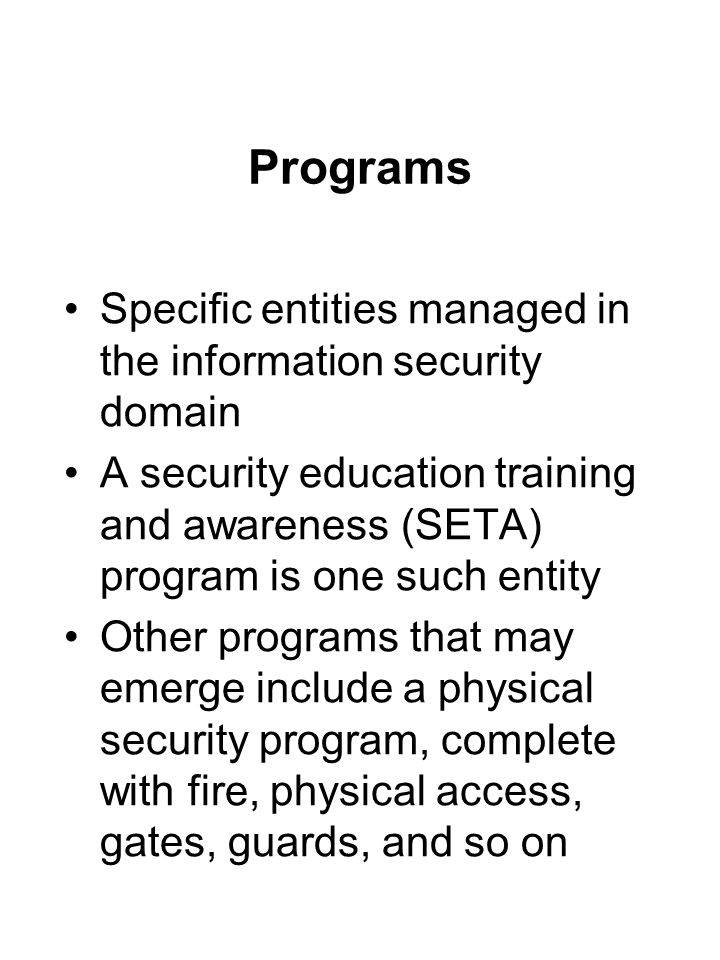 Programs Specific entities managed in the information security domain A security education training and awareness (SETA) program is one such entity Ot