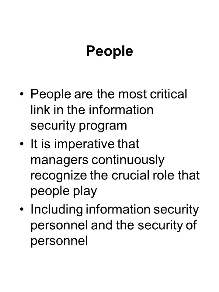 People People are the most critical link in the information security program It is imperative that managers continuously recognize the crucial role th
