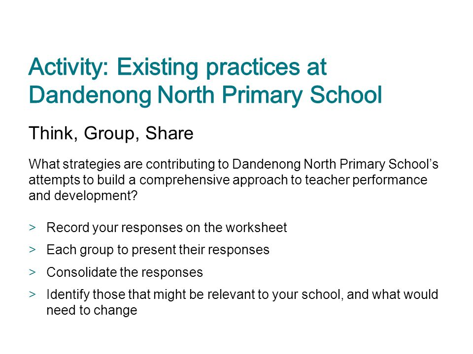 Think, Group, Share What strategies are contributing to Dandenong North Primary School's attempts to build a comprehensive approach to teacher perform