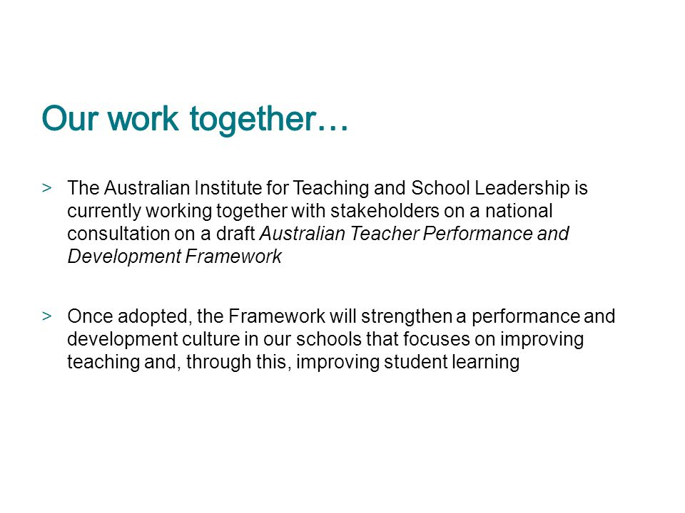>The Australian Institute for Teaching and School Leadership is currently working together with stakeholders on a national consultation on a draft Aus