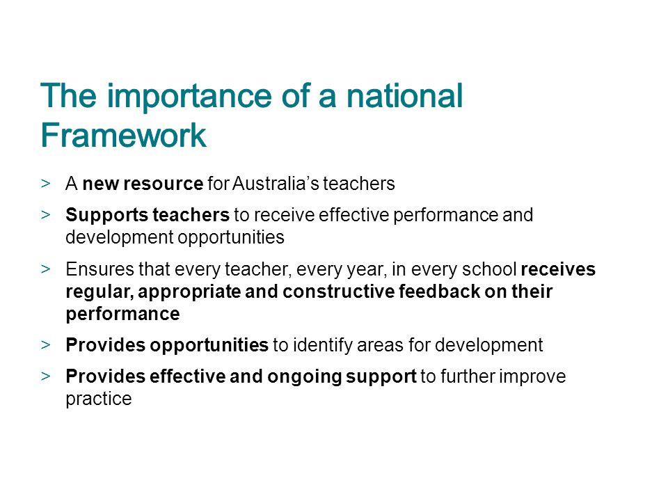 >A new resource for Australia's teachers >Supports teachers to receive effective performance and development opportunities >Ensures that every teacher