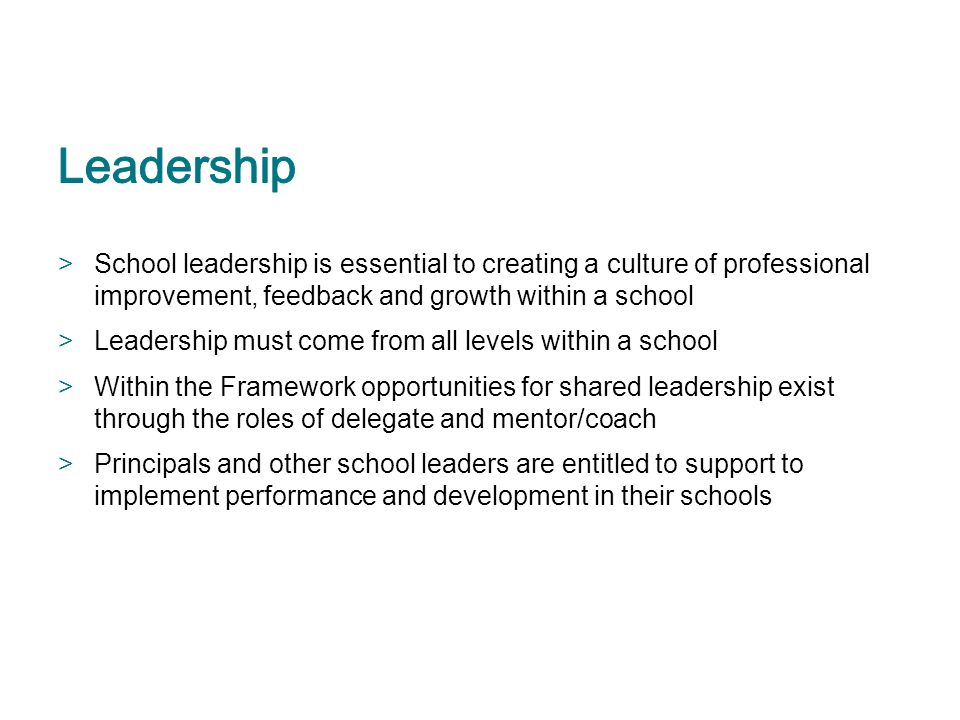 >School leadership is essential to creating a culture of professional improvement, feedback and growth within a school >Leadership must come from all