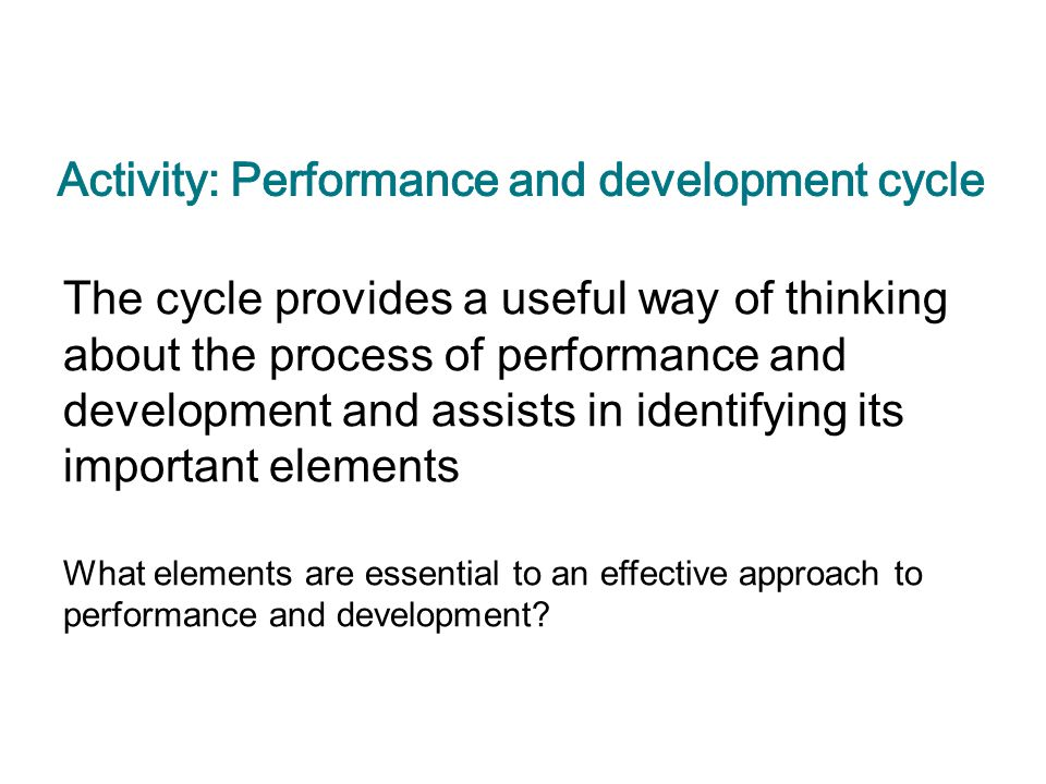 The cycle provides a useful way of thinking about the process of performance and development and assists in identifying its important elements What el