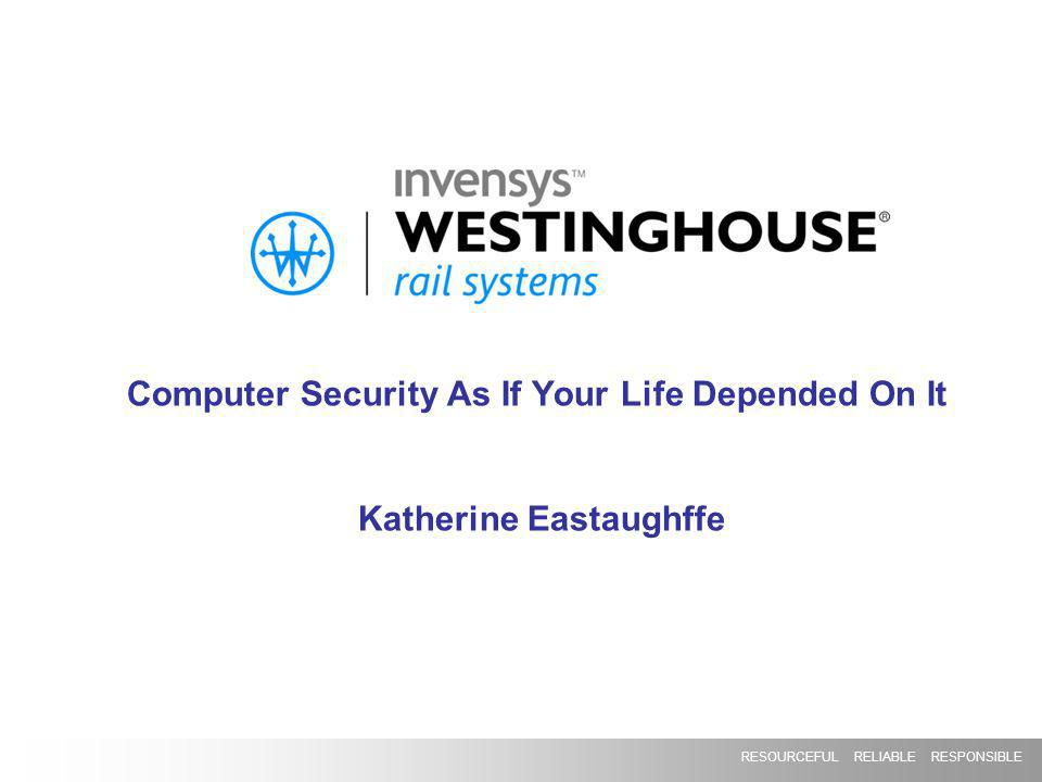 RESOURCEFUL RELIABLE RESPONSIBLE Computer Security As If Your Life Depended On It Katherine Eastaughffe