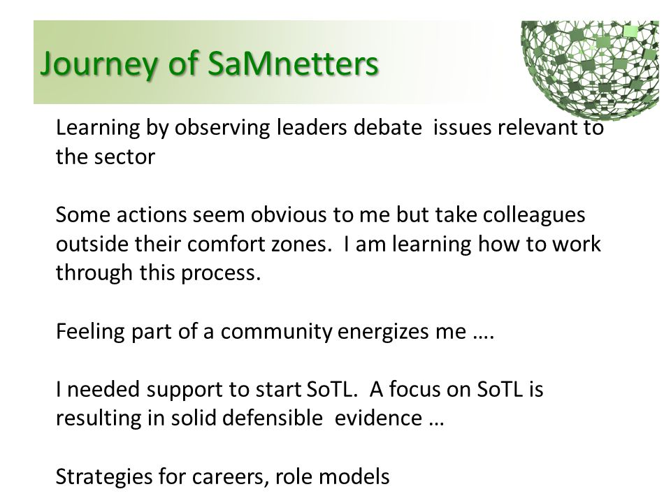 Journey of SaMnetters Learning by observing leaders debate issues relevant to the sector Some actions seem obvious to me but take colleagues outside t