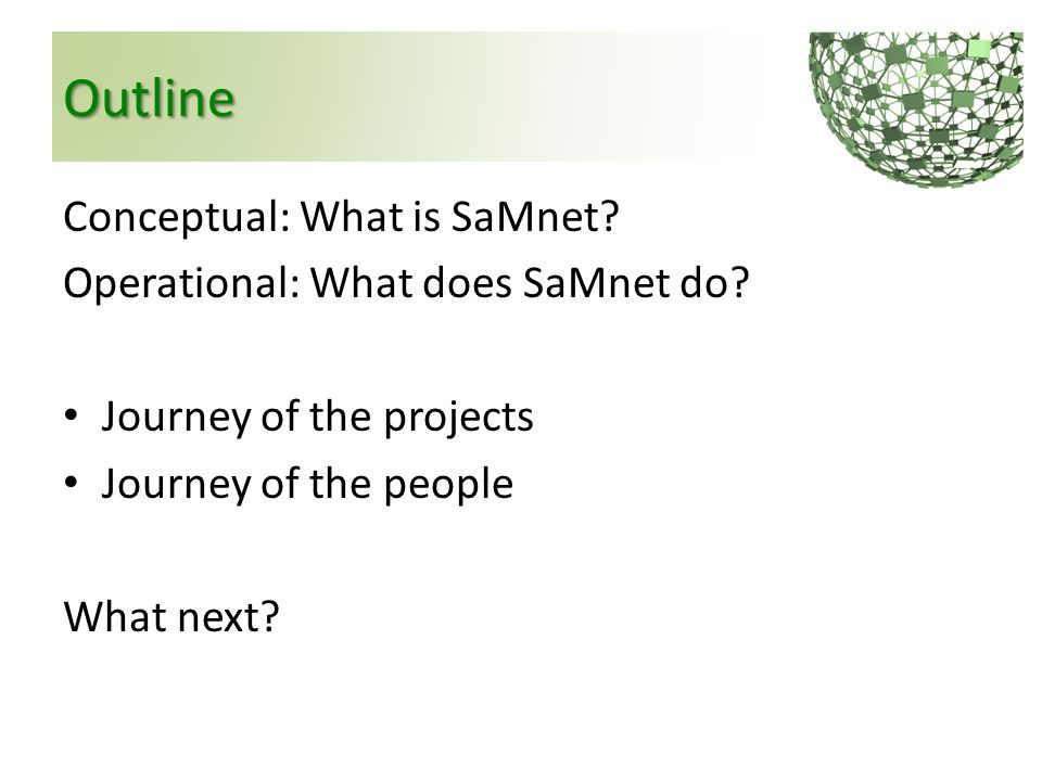 Outline Conceptual: What is SaMnet? Operational: What does SaMnet do? Journey of the projects Journey of the people What next?