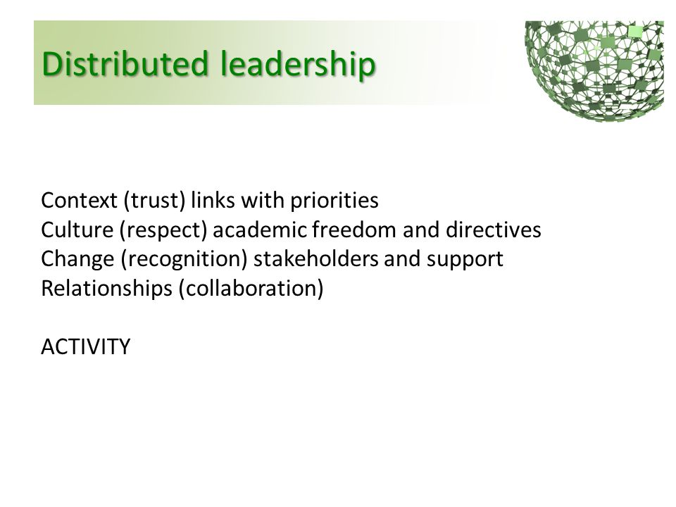 Distributed leadership Context (trust) links with priorities Culture (respect) academic freedom and directives Change (recognition) stakeholders and s