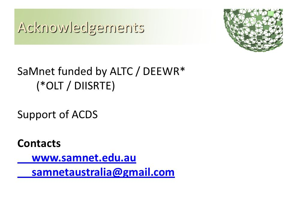 Acknowledgements SaMnet funded by ALTC / DEEWR* (*OLT / DIISRTE) Support of ACDS Contacts