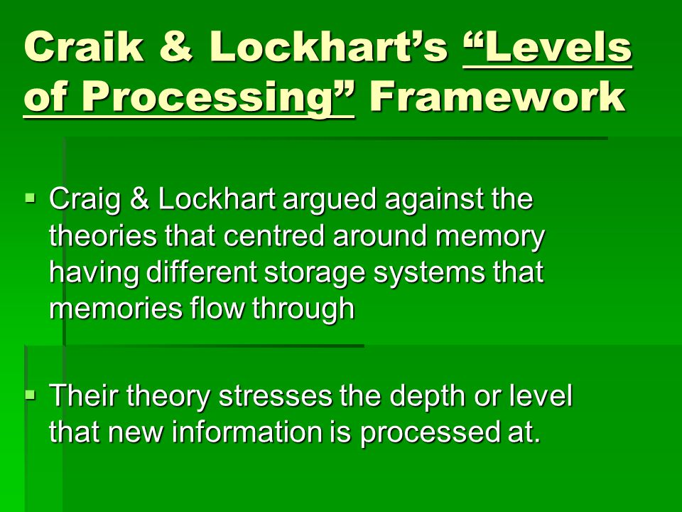 """Craik & Lockhart's """"Levels of Processing"""" Framework  Craig & Lockhart argued against the theories that centred around memory having different storage"""