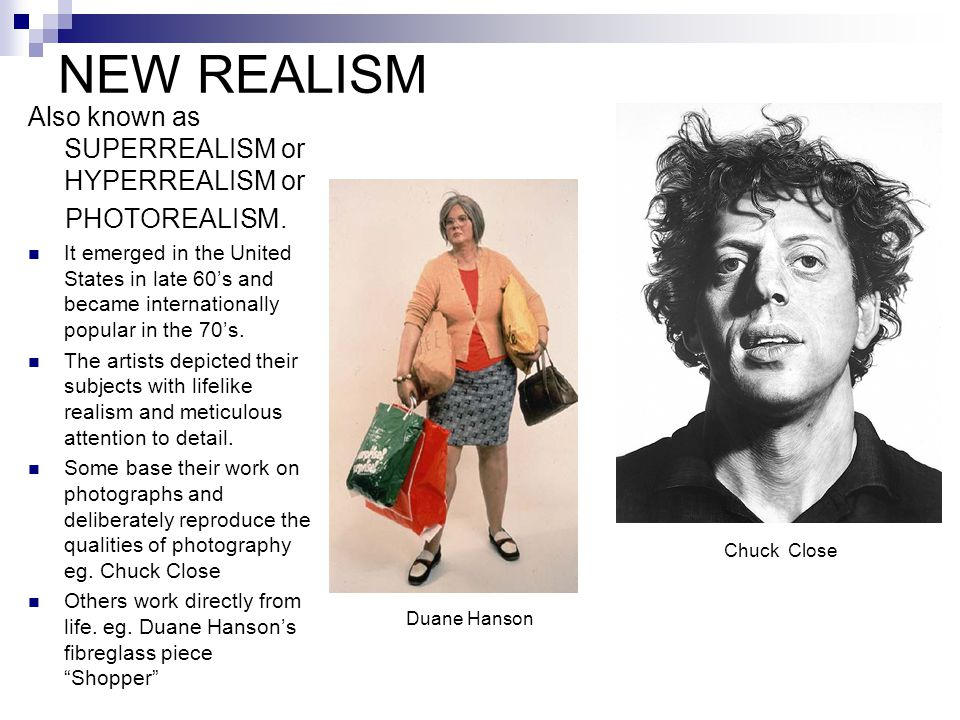 NEW REALISM Also known as SUPERREALISM or HYPERREALISM or PHOTOREALISM.