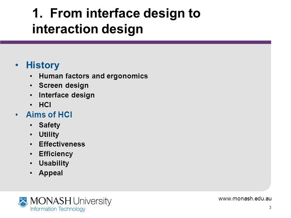 www.monash.edu.au 4 Fundamental issues in interaction design Human senses and perception What do we see/(hear).