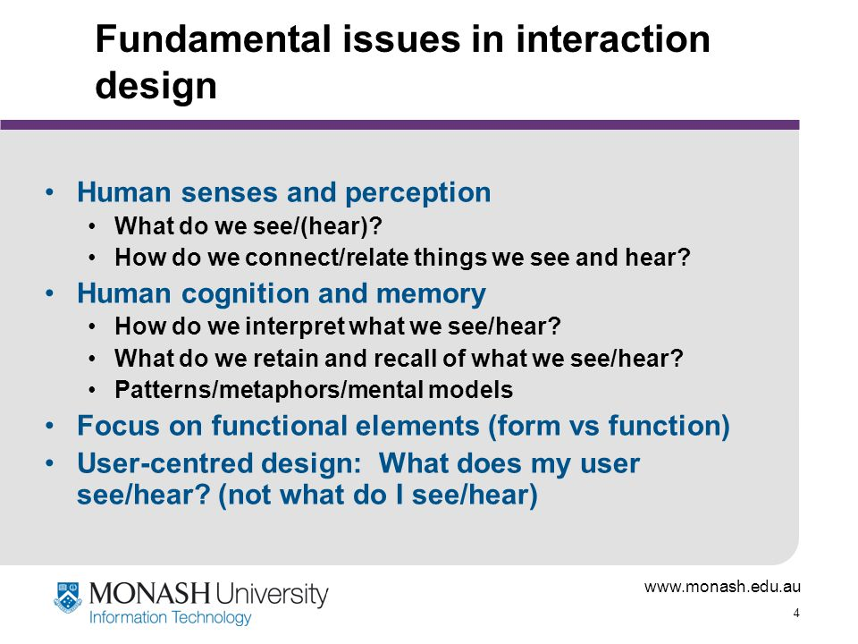 www.monash.edu.au 5 'New' issues for web-based interaction design Users and the nature of their use User motivation (do you want to change it).