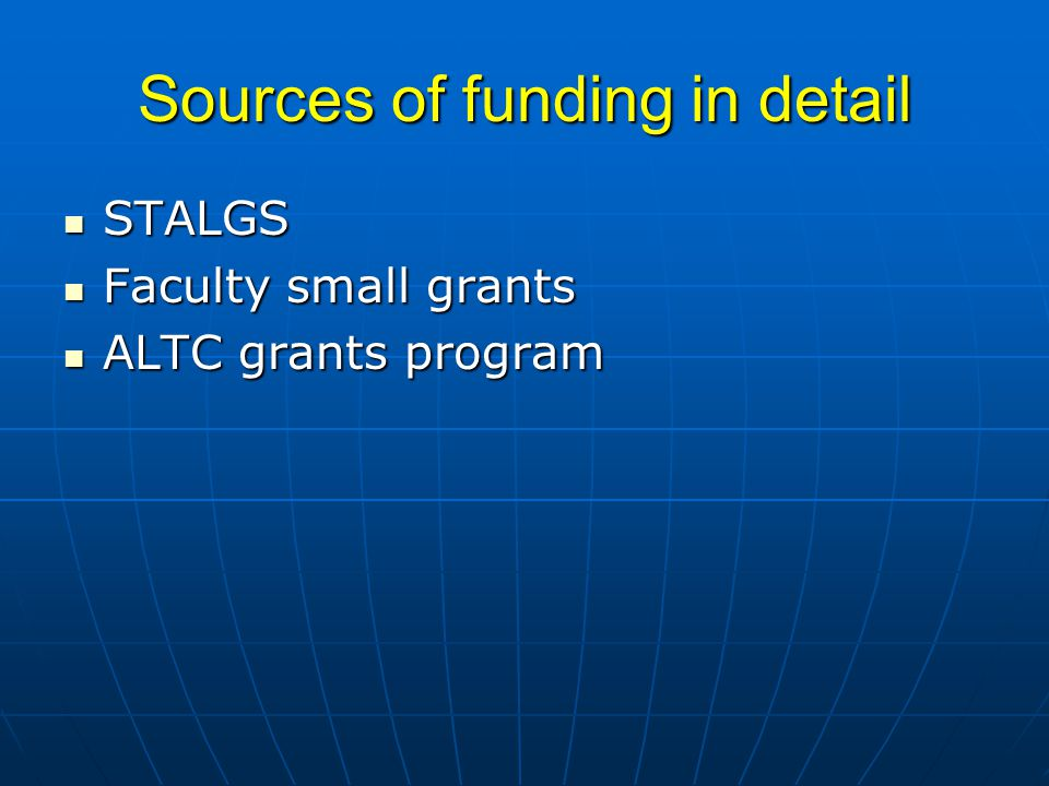Sources of funding in detail STALGS STALGS Faculty small grants Faculty small grants ALTC grants program ALTC grants program