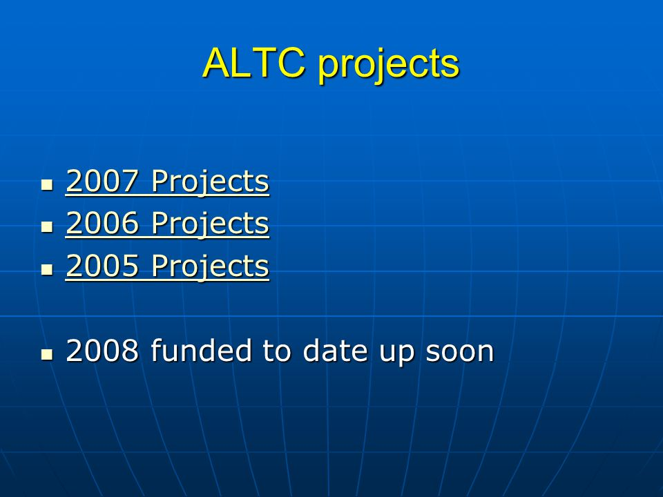 ALTC projects 2007 Projects 2007 Projects 2007 Projects 2007 Projects 2006 Projects 2006 Projects 2006 Projects 2006 Projects 2005 Projects 2005 Projects 2005 Projects 2005 Projects 2008 funded to date up soon 2008 funded to date up soon