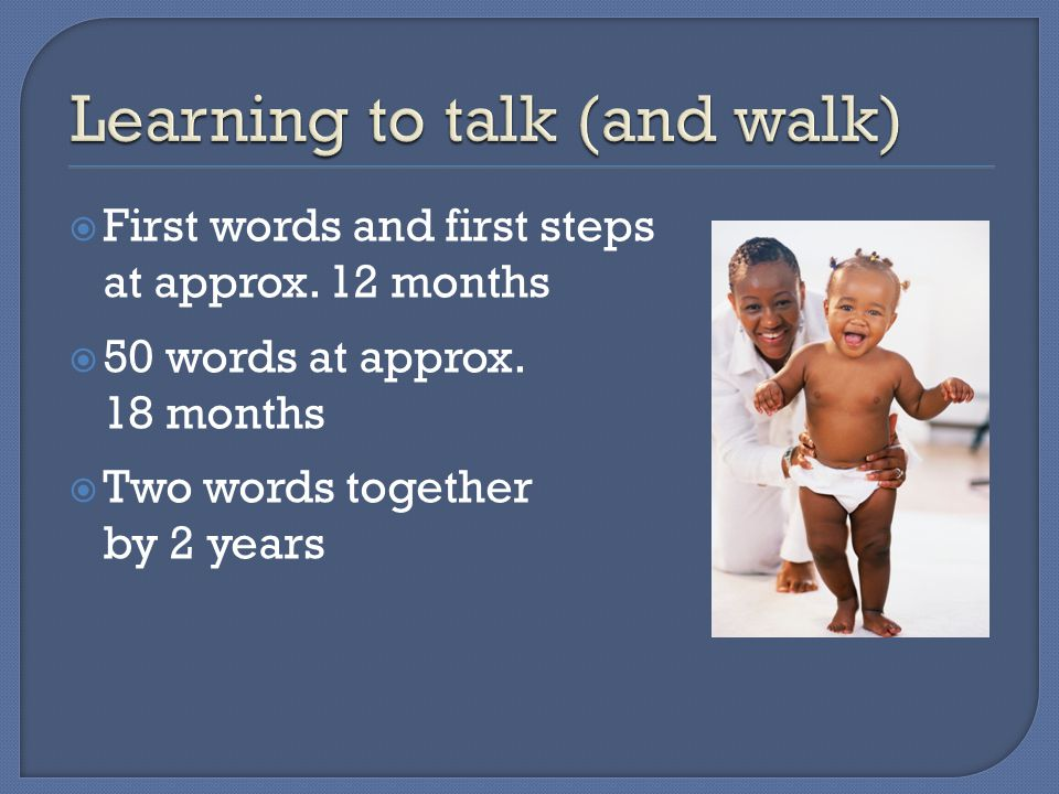  First words and first steps at approx. 12 months  50 words at approx.