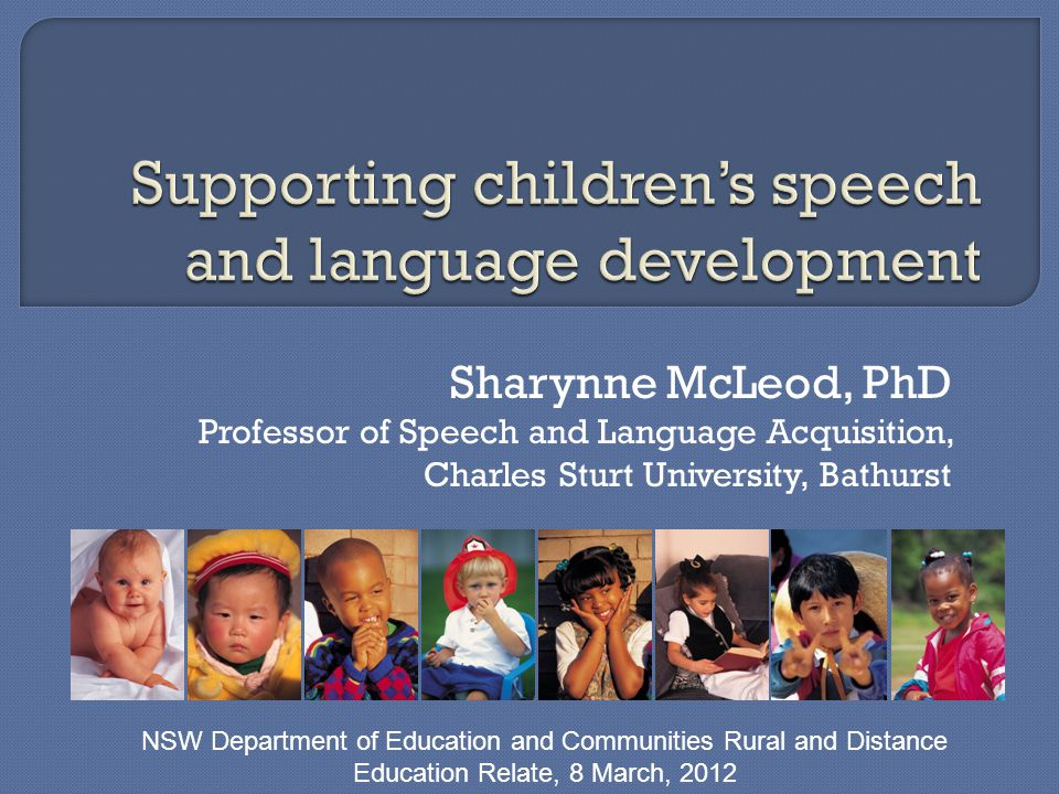 Sharynne McLeod, PhD Professor of Speech and Language Acquisition, Charles Sturt University, Bathurst NSW Department of Education and Communities Rural and Distance Education Relate, 8 March, 2012
