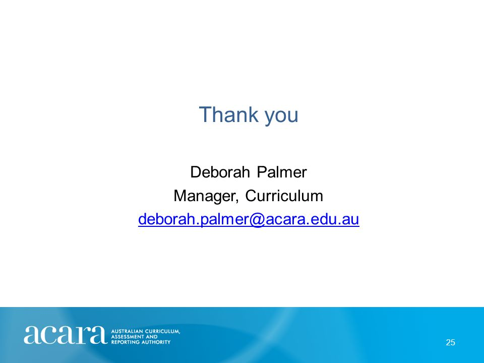 Thank you Deborah Palmer Manager, Curriculum deborah.palmer@acara.edu.au 25