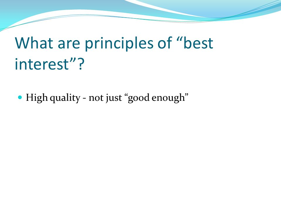 What are principles of best interest ? High quality - not just good enough