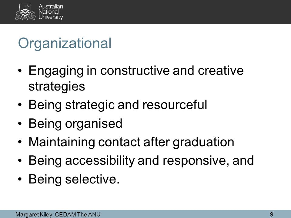 Organizational Engaging in constructive and creative strategies Being strategic and resourceful Being organised Maintaining contact after graduation Being accessibility and responsive, and Being selective.