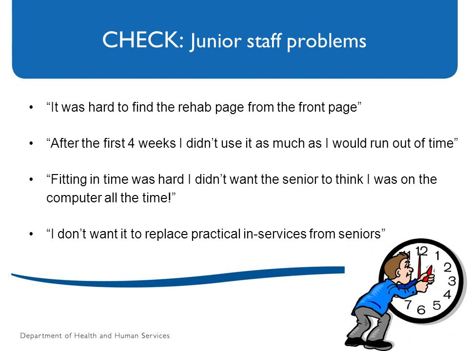 "CHECK: Junior staff problems ""It was hard to find the rehab page from the front page"" ""After the first 4 weeks I didn't use it as much as I would run"