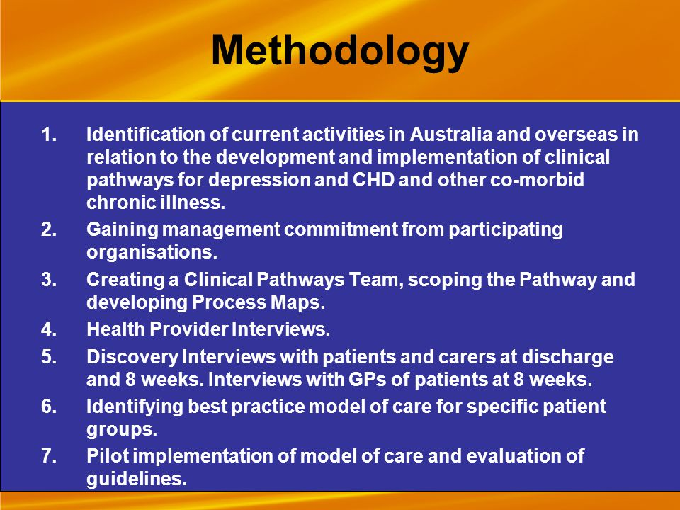 Methodology 1.Identification of current activities in Australia and overseas in relation to the development and implementation of clinical pathways for depression and CHD and other co-morbid chronic illness.