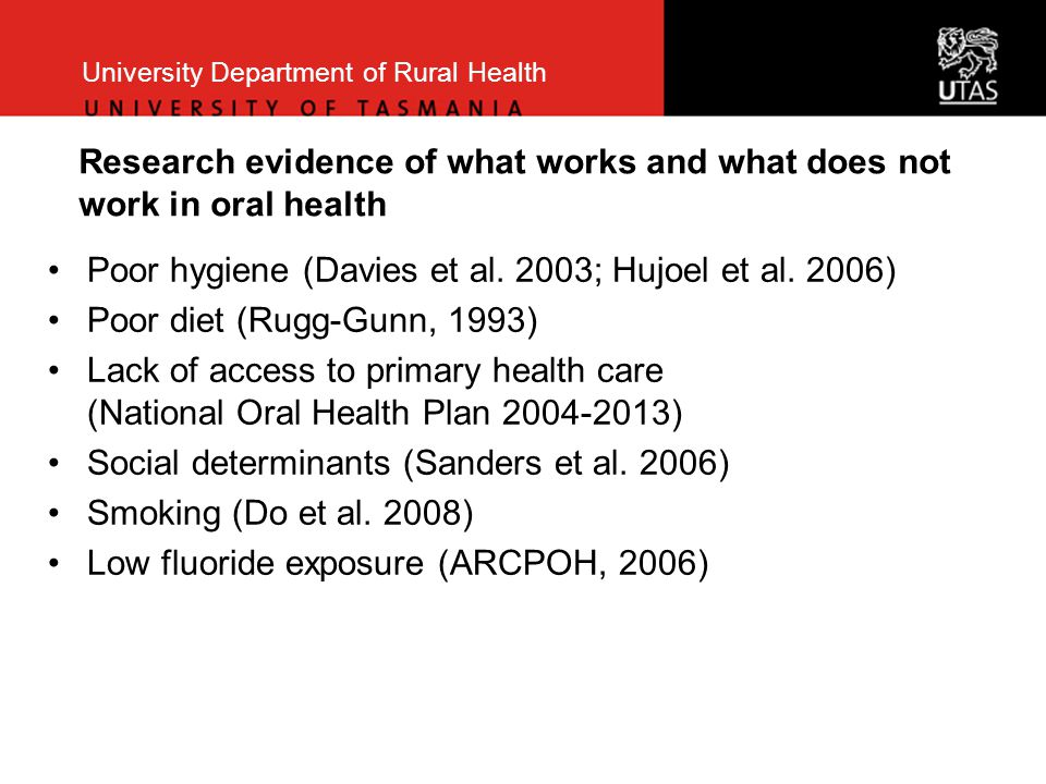 University Department of Rural Health Aims of the oral health policy study Aim: The ultimate aim of the study was to contribute to better understandings about what national government oral health policy has been developed and is needed for rural and disadvantaged communities Research questions: 1)'What kinds of content define national government oral health policy in OECD countries, particularly for rural and disadvantaged groups?' and 2) 'What assumptions underpin the way national oral health policy documents describe the policy problems and solutions for rural oral health?'