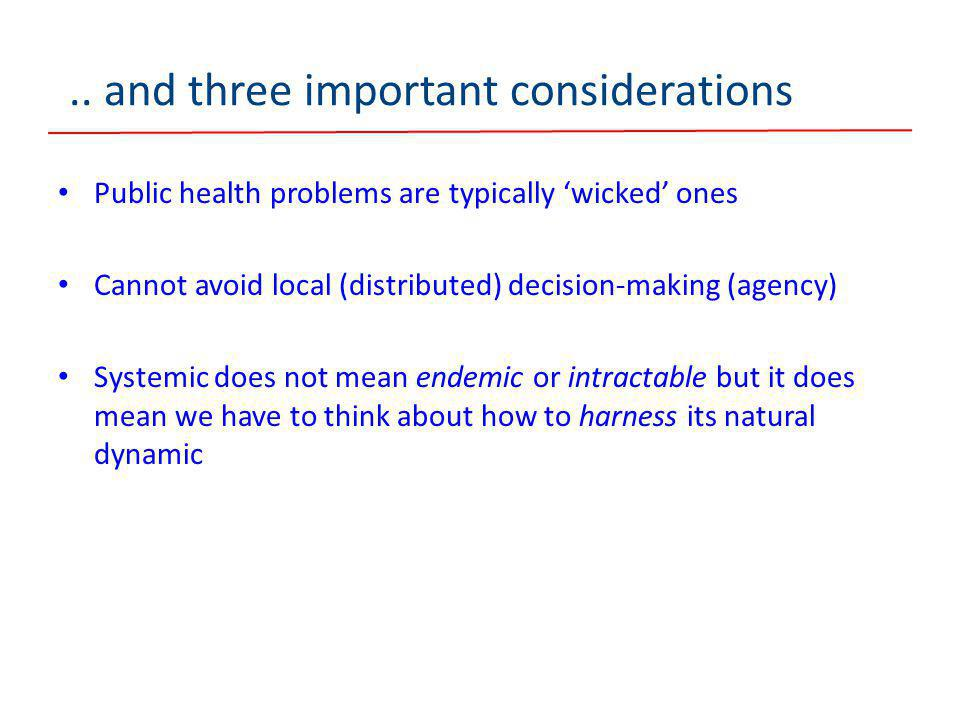 .. and three important considerations Public health problems are typically 'wicked' ones Cannot avoid local (distributed) decision-making (agency) Sys