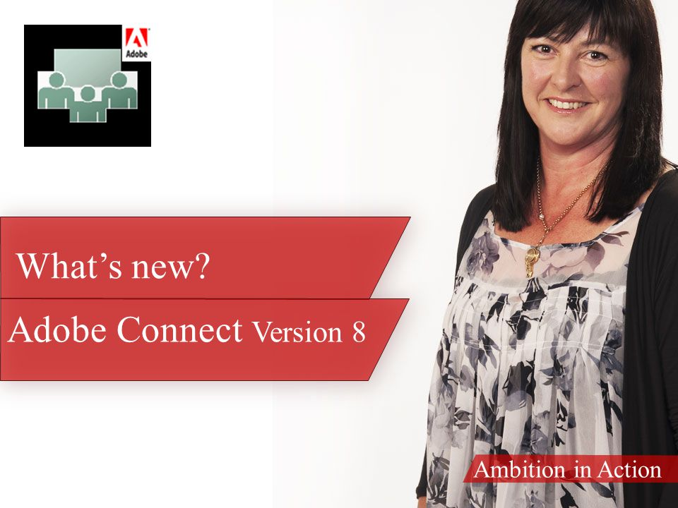 Ambition in Action Adobe Connect Version 8 What's new