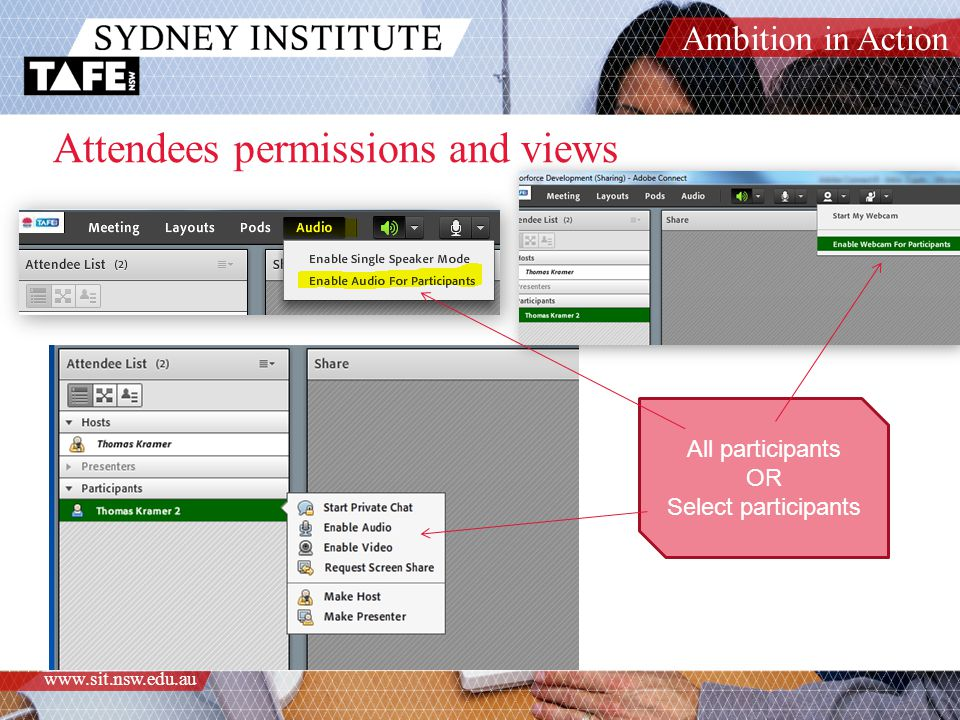 Ambition in Action www.sit.nsw.edu.au Attendees permissions and views All participants OR Select participants