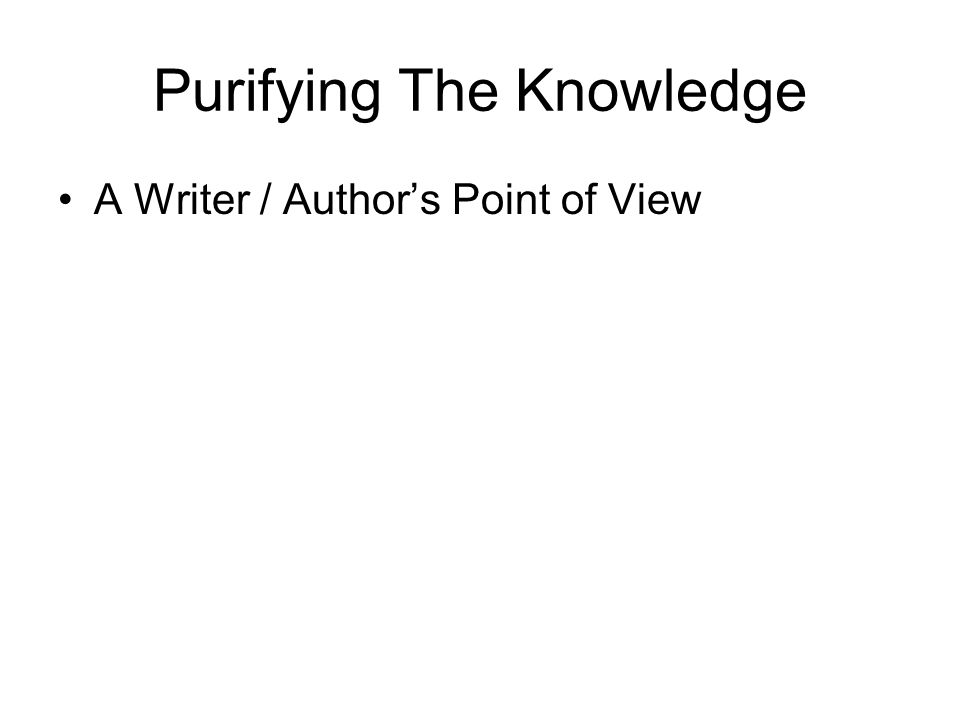 Purifying The Knowledge A Writer / Author's Point of View