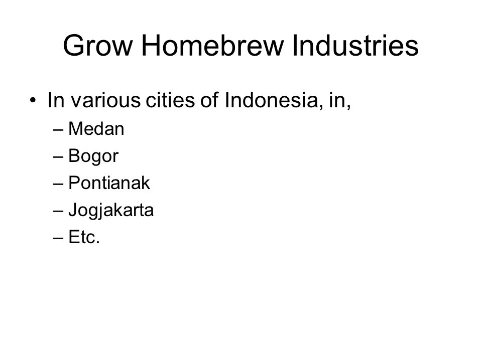 Grow Homebrew Industries In various cities of Indonesia, in, –Medan –Bogor –Pontianak –Jogjakarta –Etc.