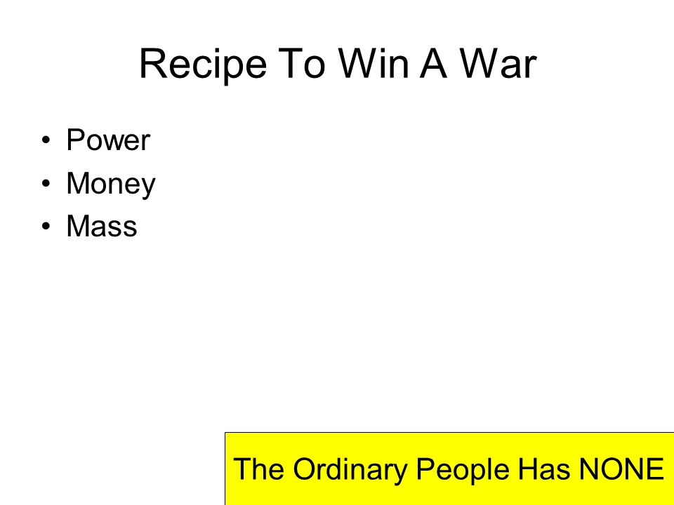 Recipe To Win A War Power Money Mass The Ordinary People Has NONE