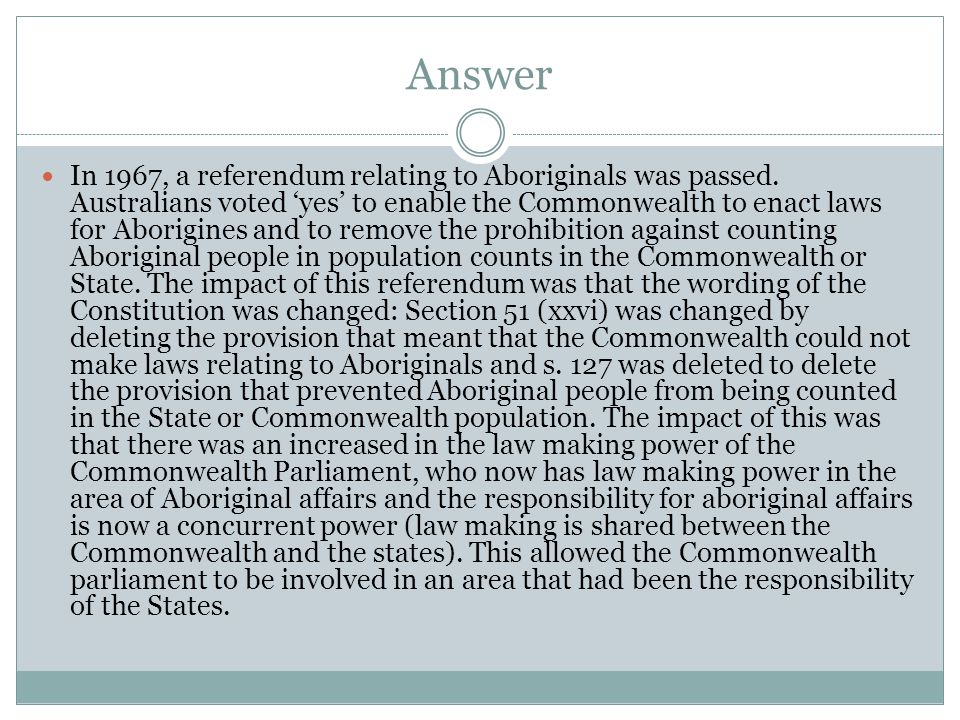 Answer In 1967, a referendum relating to Aboriginals was passed.