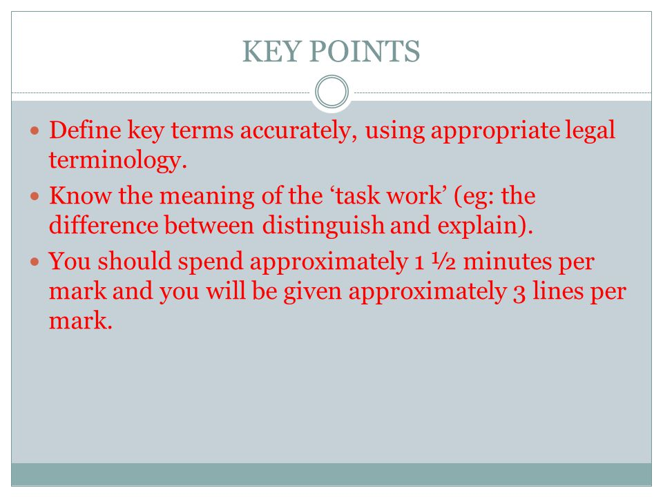 KEY POINTS Define key terms accurately, using appropriate legal terminology.