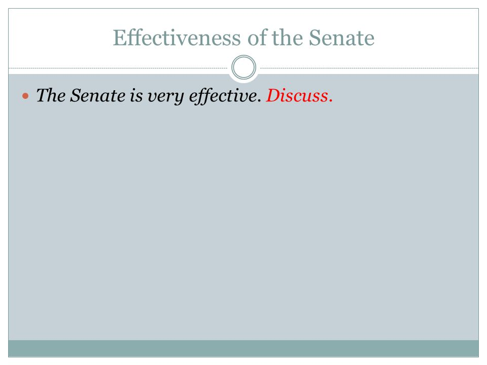 Effectiveness of the Senate The Senate is very effective. Discuss.