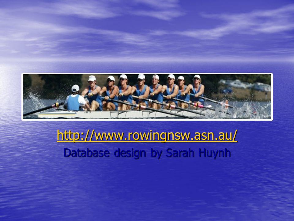 http://www.rowingnsw.asn.au/ Database design by Sarah Huynh