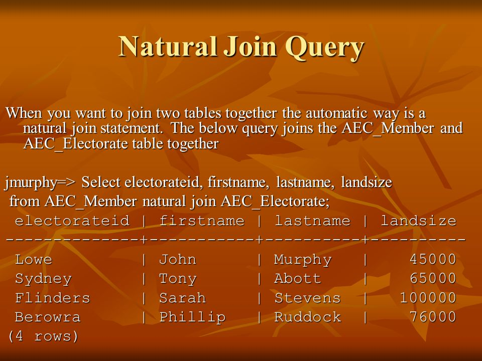 Natural Join Query When you want to join two tables together the automatic way is a natural join statement.