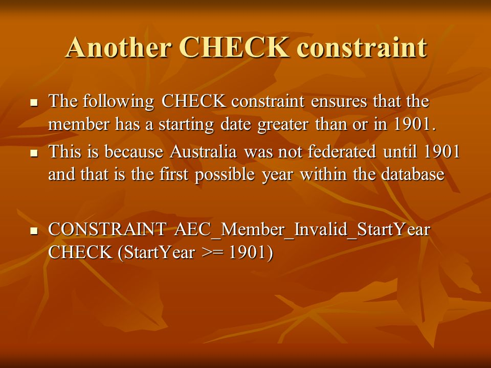 Another CHECK constraint The following CHECK constraint ensures that the member has a starting date greater than or in 1901.