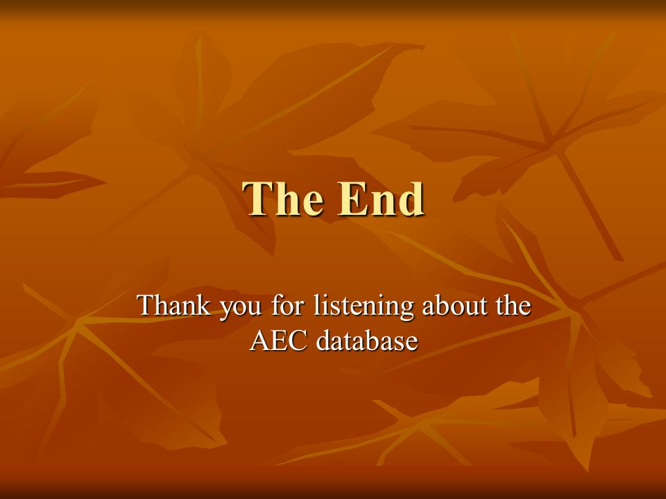 The End Thank you for listening about the AEC database