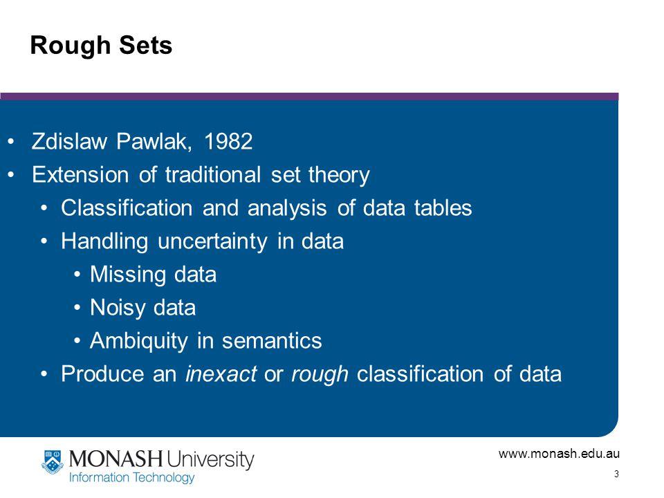 www.monash.edu.au 4 Negative Region Upper Approximation Lower Approximation Boundary Region Rough Sets Membership