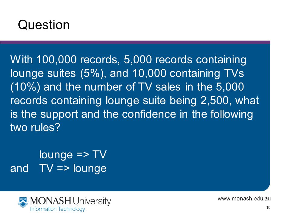 www.monash.edu.au 10 Question With 100,000 records, 5,000 records containing lounge suites (5%), and 10,000 containing TVs (10%) and the number of TV
