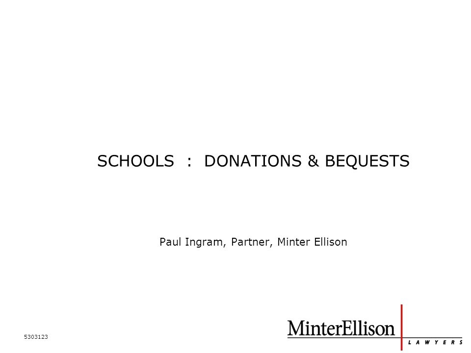 5303123 SCHOOLS : DONATIONS & BEQUESTS Paul Ingram, Partner, Minter Ellison