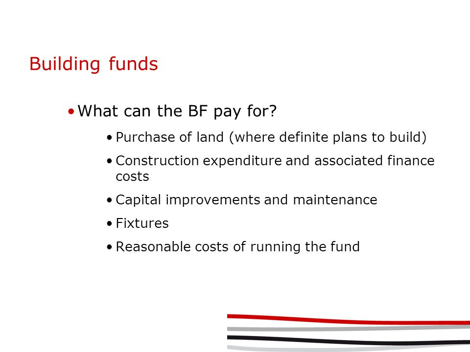 Building funds What can the BF pay for.