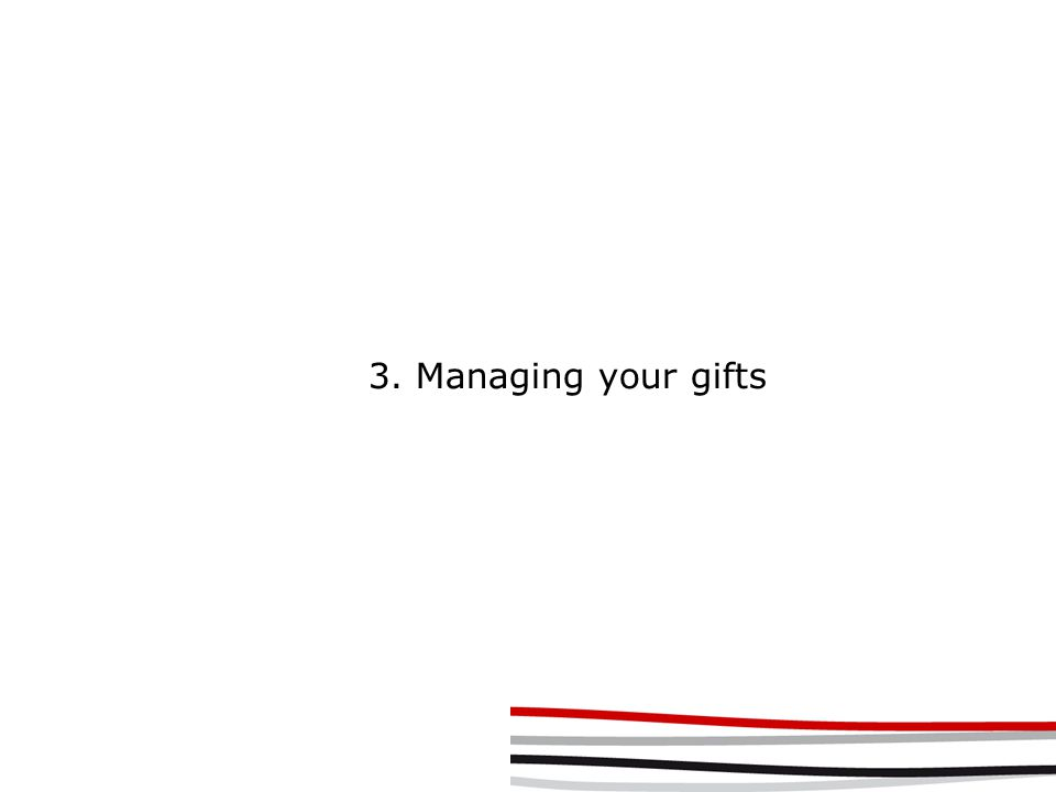 3. Managing your gifts