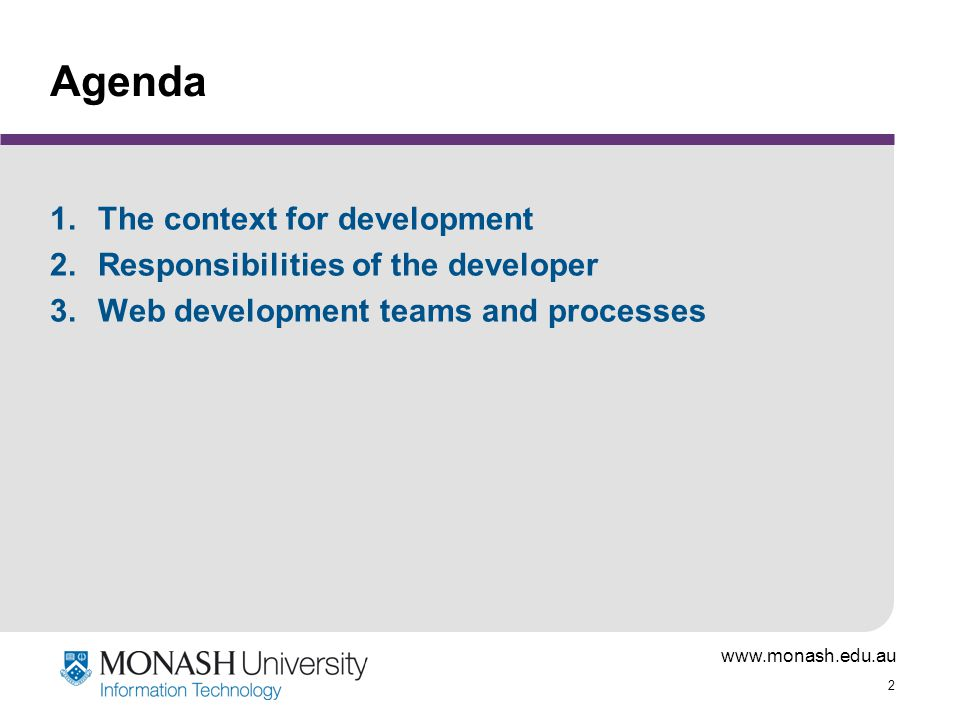www.monash.edu.au 2 Agenda 1.The context for development 2.Responsibilities of the developer 3.Web development teams and processes