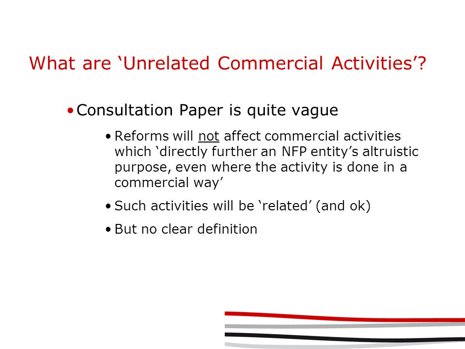 Red Tape Reduction ACNC intended to become 'one-stop shop' ACNC Act contains express object re red tape ACNC will have to report on it annually Commonwealth Grant Guidelines to be amended COAG NFP Reform Working Group SA has already announced 'harmonisation' amendments Reporting Charitable collections