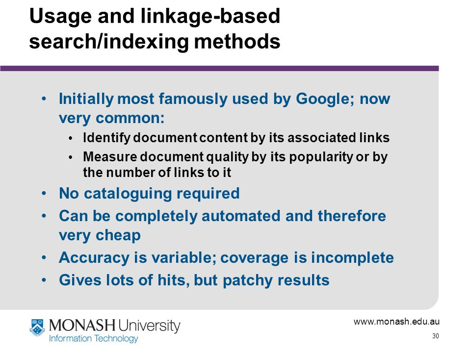 www.monash.edu.au 30 Usage and linkage-based search/indexing methods Initially most famously used by Google; now very common: Identify document conten