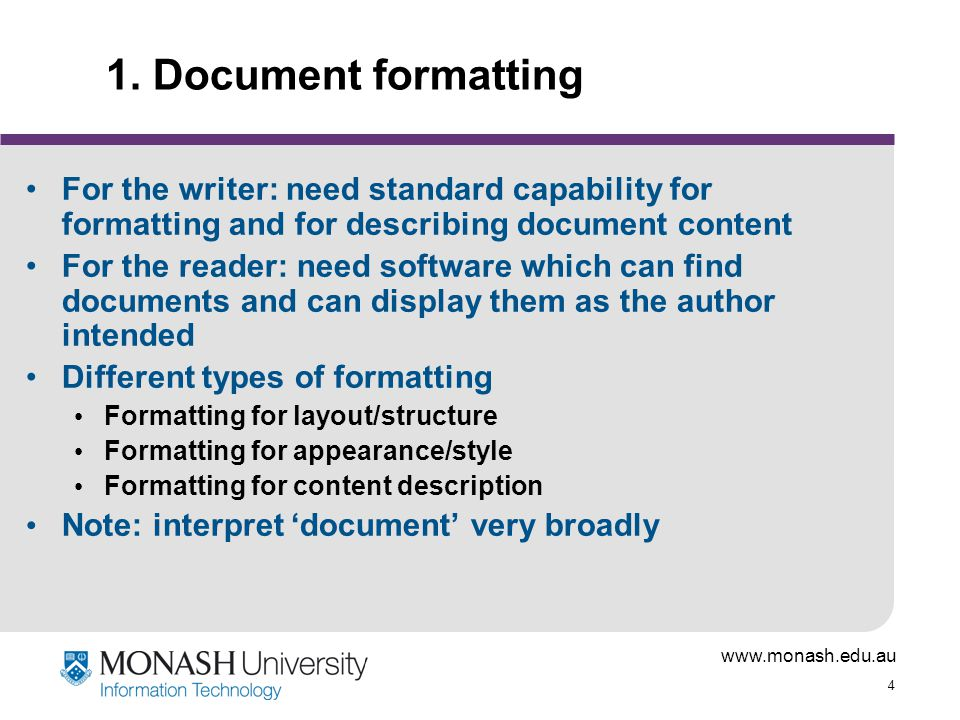 www.monash.edu.au 4 1. Document formatting For the writer: need standard capability for formatting and for describing document content For the reader: