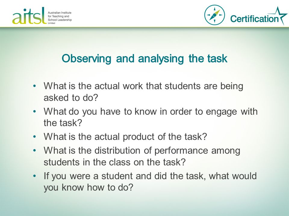 What is the actual work that students are being asked to do? What do you have to know in order to engage with the task? What is the actual product of